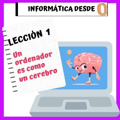 informática desde cero lección 1: ordenador y cerebro